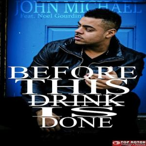 John Michael Before This Drink is Done Remix Feat. Noel Gourdin