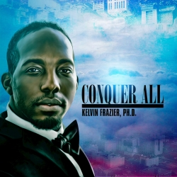 Kelvin Frazier, Ph.D. Conquer All